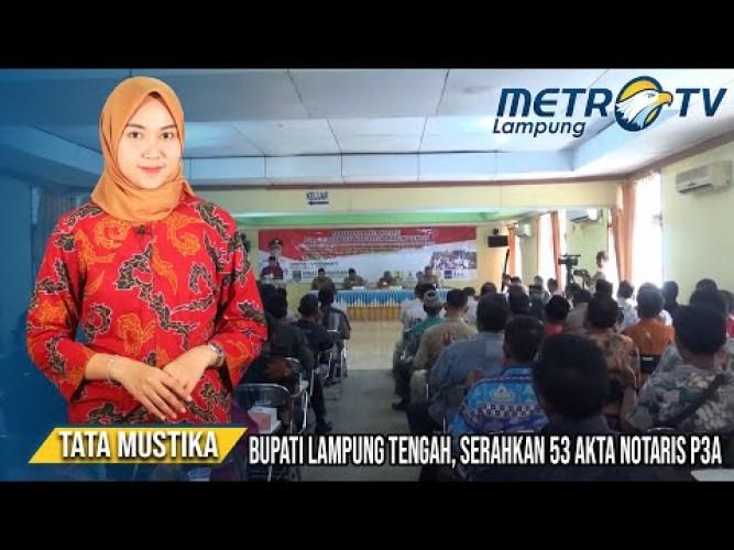 Bupati Lampung Tengah Memberikan 53 Akte Notaris Kepada P3A